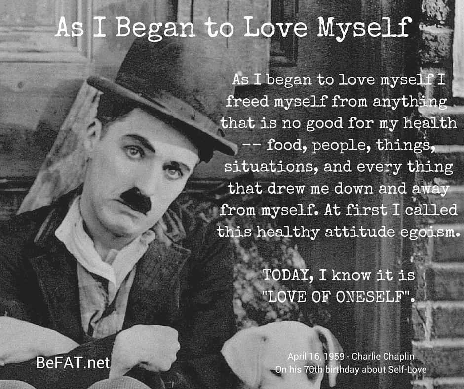 www.befat.net Charlie Chaplin on Self Love