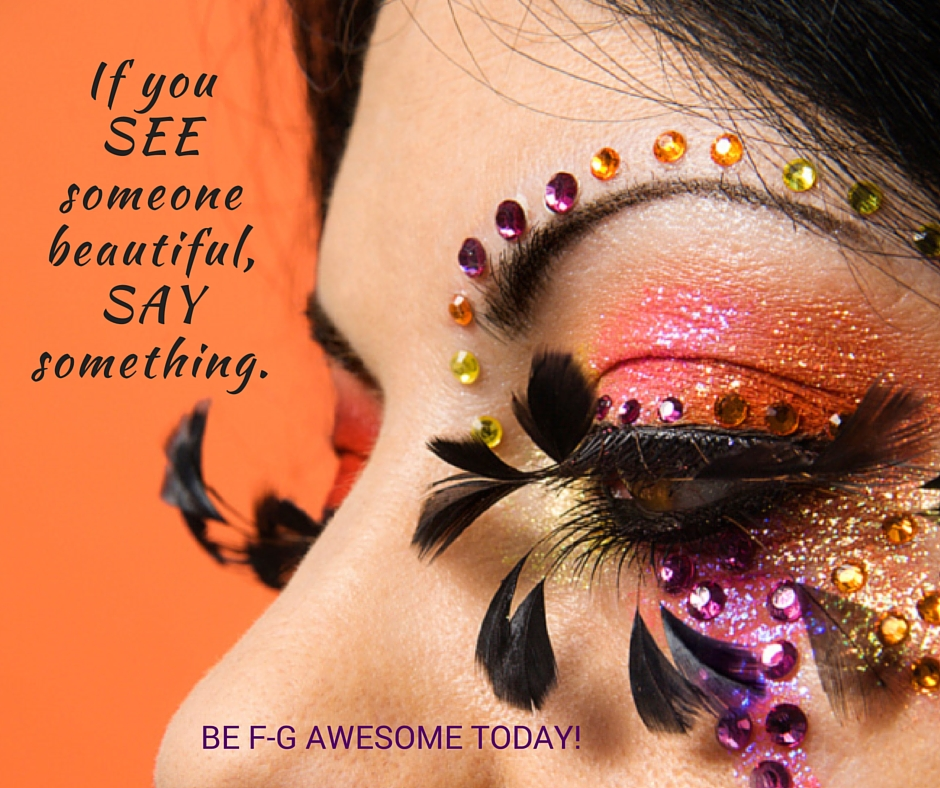 If you see someone beautiful say something