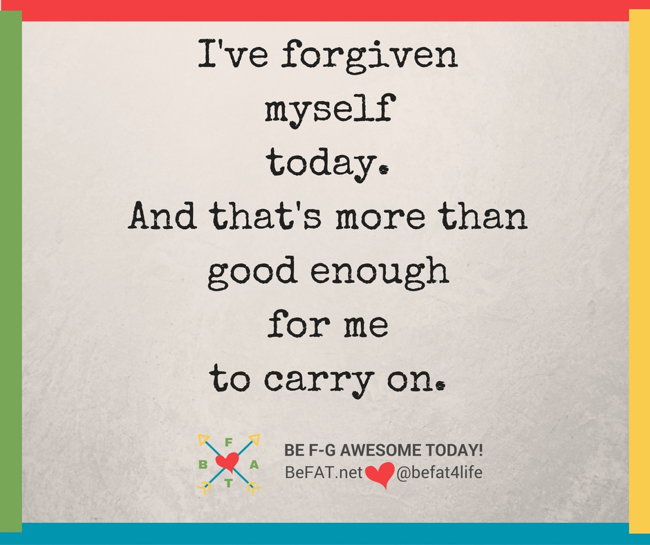 Forgive yourself/www.befat.net/8.9.2016