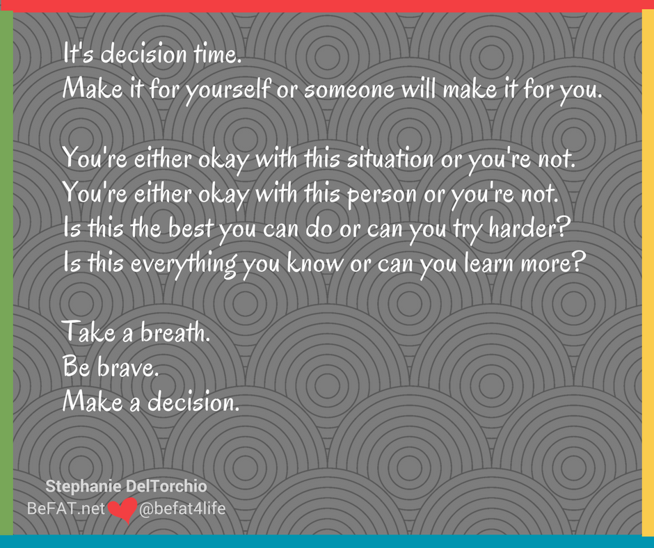 Make a decision/inspirational quote/motivational quote/www.befat.net/Stephanie DelTorchio