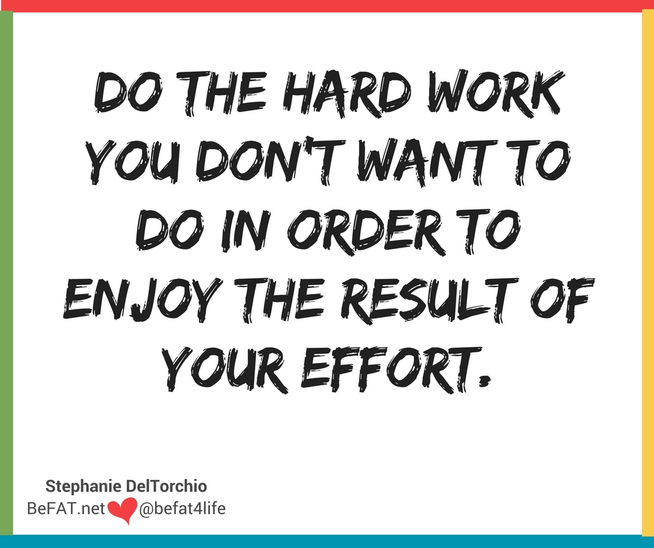 Be a creature of good habits/on forming habits/on discipline/quotes on hard work/www.befat.net/Stephanie DelTorchio