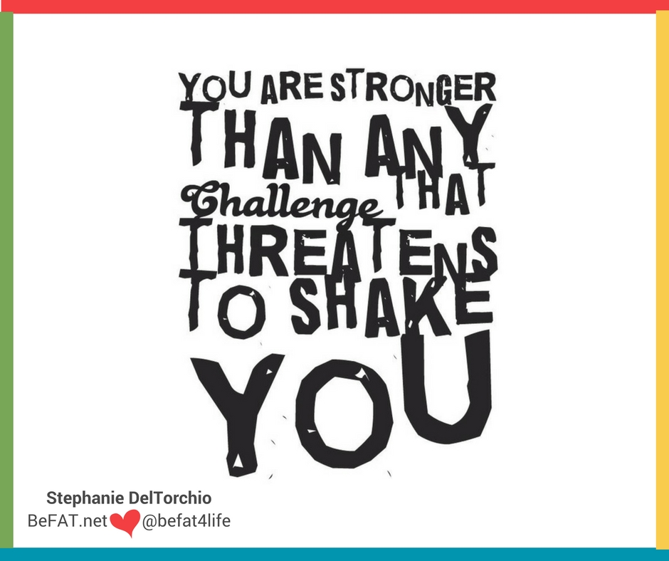 Challenge quote/You are strong/www.befat.net/inspirational quote/Stephanie DelTorchio