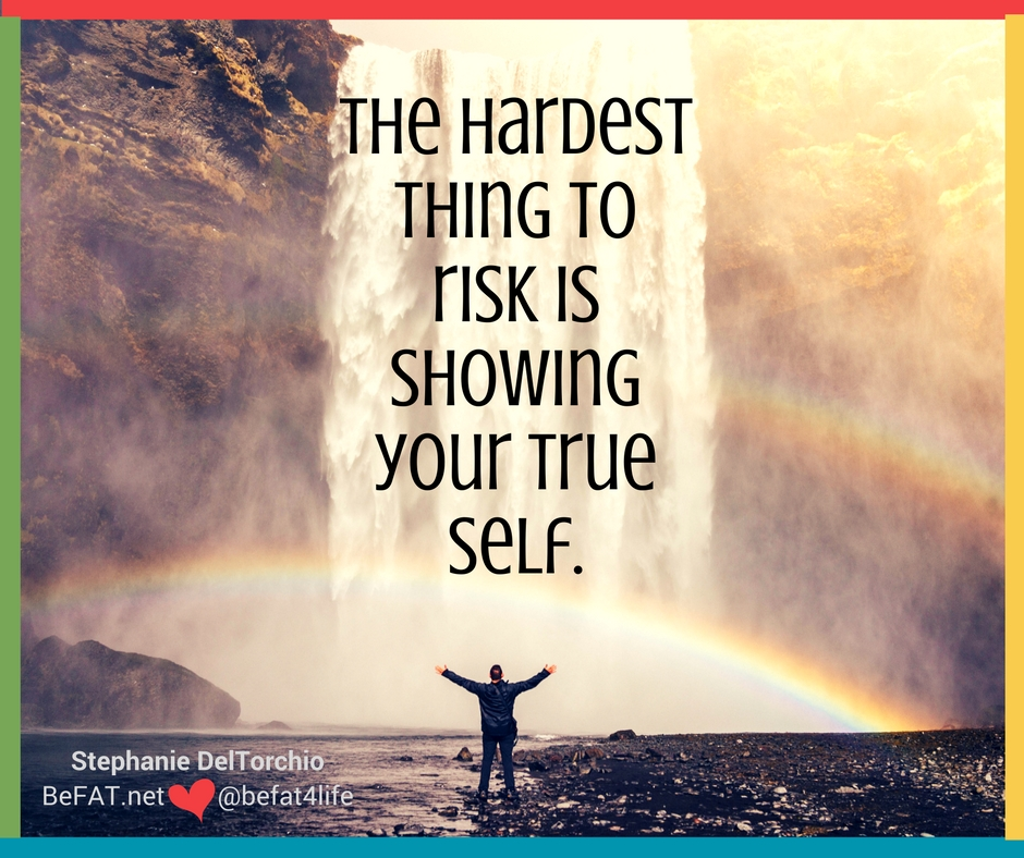 Show your true colors/taking risks/vulnernability/www.befat.net/Stephanie DelTorchio