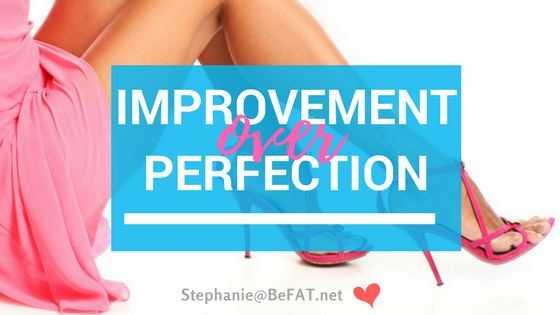 Improvement over perfection graphic|perfectionism|www.befat.net|Stephanie DelTorchio
