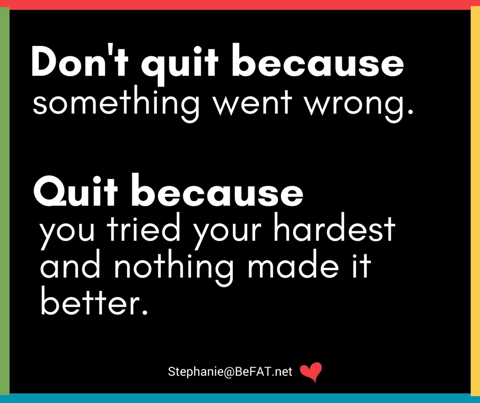 When to quit something or someone and when to stay.