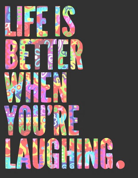Life is better when you're laughing quote image from http://thepassionguys.tumblr.com/