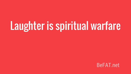Laughter is spiritual warfare.jpg