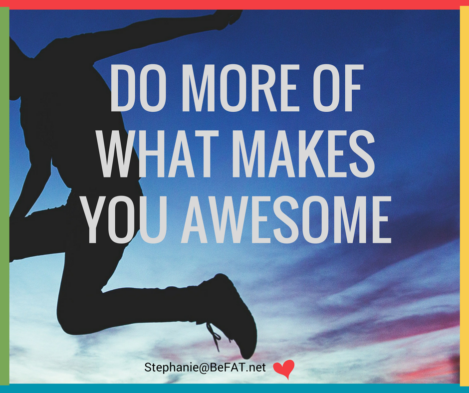 Do more of what makes you awesome.jpg