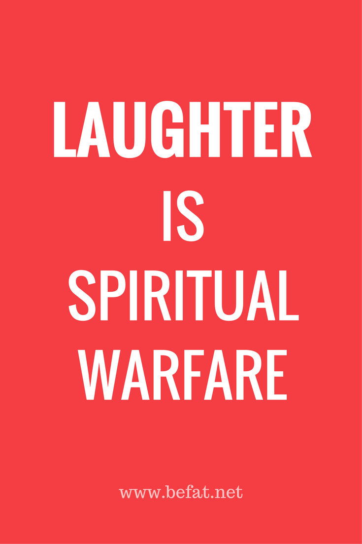 Laughter is spiritual warfare quote.jpg