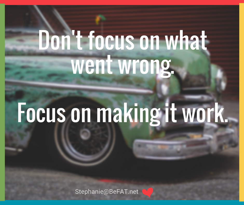 Don't focus on what went wrong Focus on making it work inspiration.jpg