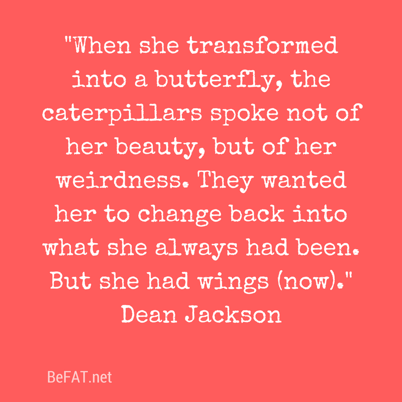 Dean Jackson quote on transformation using the butterfly analogy from the blog post: Leave The Caterpillarswww.befat.net